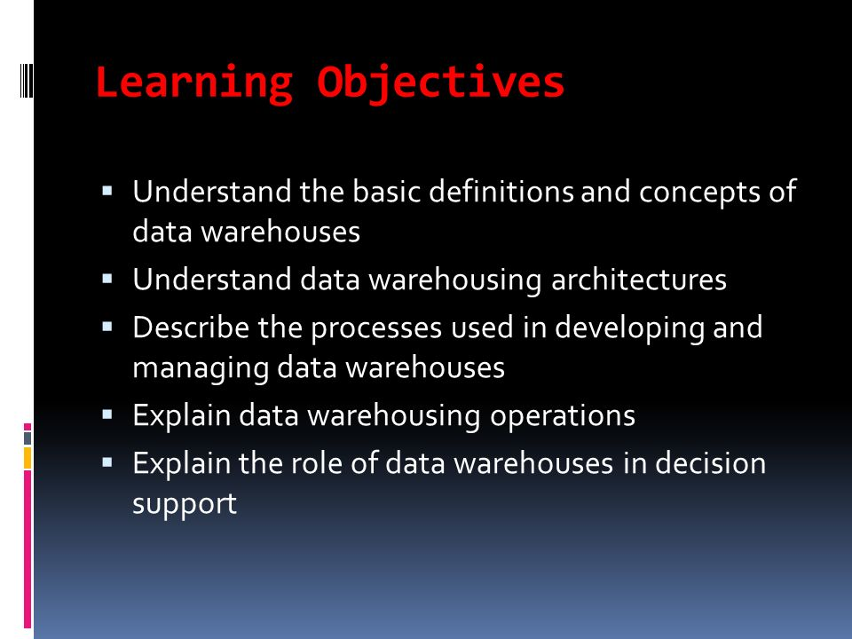 DATA WAREHOUSING  Learning Objectives  Understand the basic