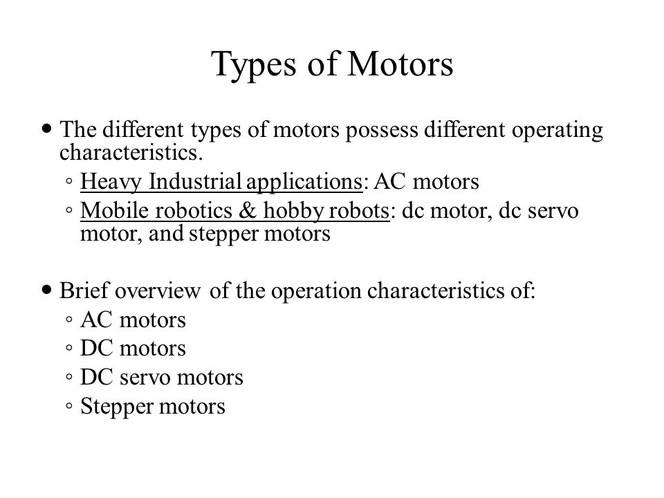 Types of Motors The different types of motors possess different operating characteristics.