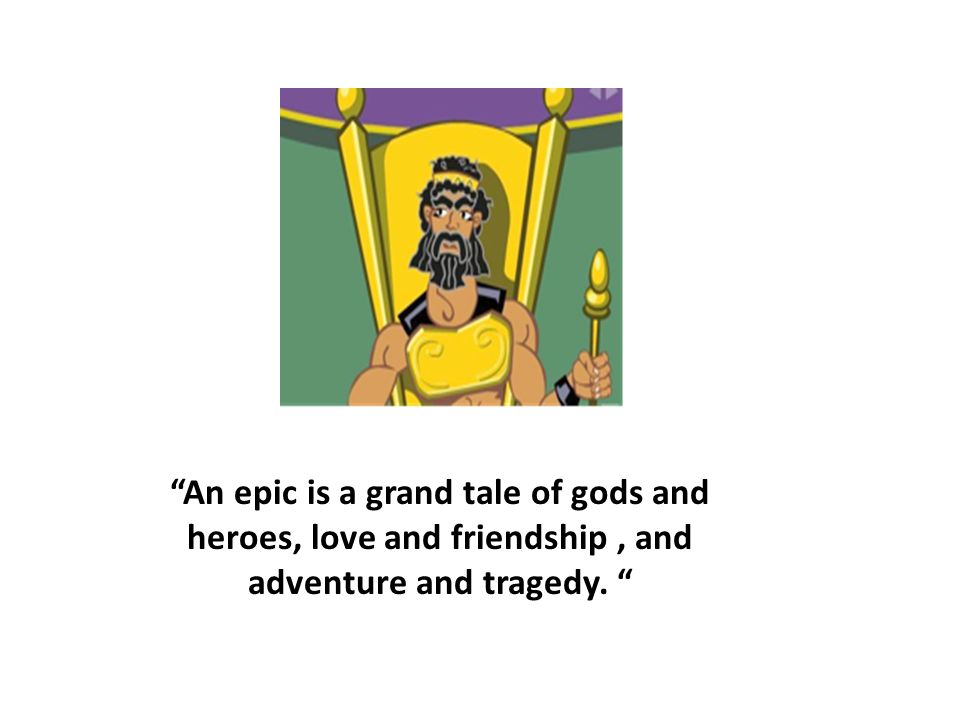 """The Epic of Gilgamesh  """"An epic is a grand tale of gods and"""