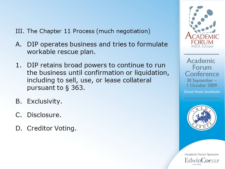 III.The Chapter 11 Process (much negotiation) A.DIP operates business and tries to formulate workable rescue plan.