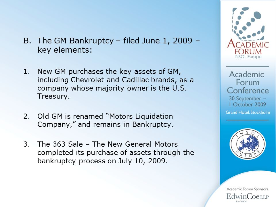 B.The GM Bankruptcy – filed June 1, 2009 – key elements: 1.New GM purchases the key assets of GM, including Chevrolet and Cadillac brands, as a company whose majority owner is the U.S.