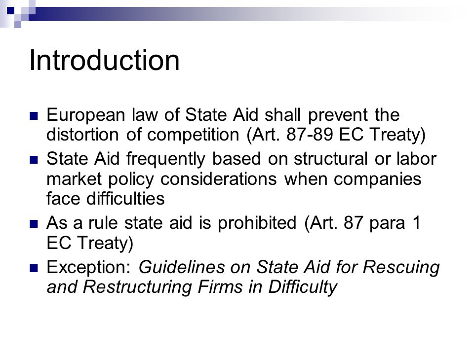 Introduction European law of State Aid shall prevent the distortion of competition (Art.