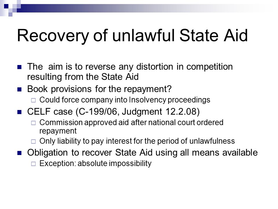 Recovery of unlawful State Aid The aim is to reverse any distortion in competition resulting from the State Aid Book provisions for the repayment.