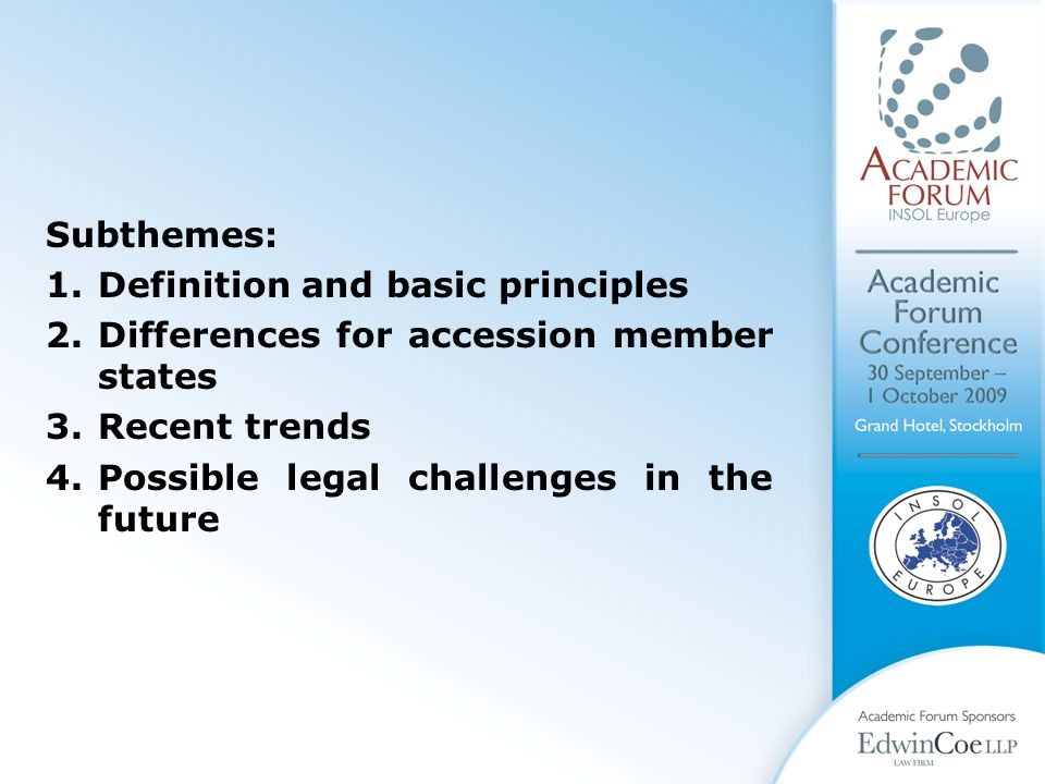 Subthemes: 1.Definition and basic principles 2.Differences for accession member states 3.Recent trends 4.Possible legal challenges in the future