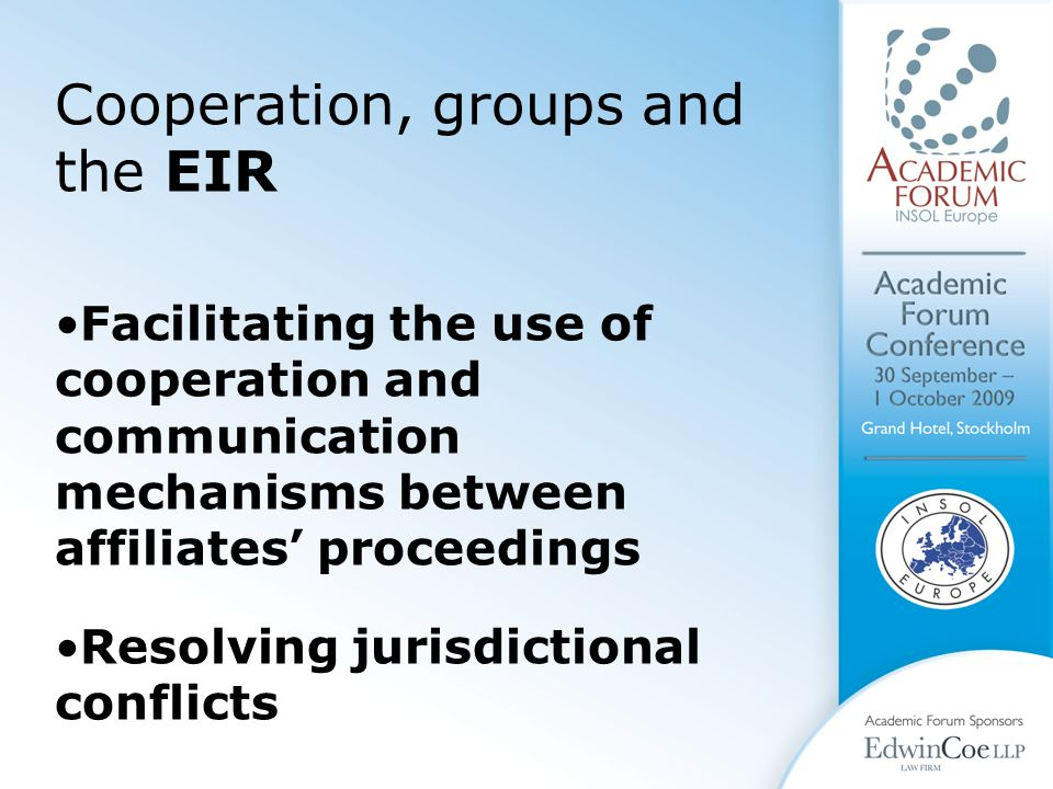 Cooperation, groups and the EIR Facilitating the use of cooperation and communication mechanisms between affiliates' proceedings Resolving jurisdictional conflicts