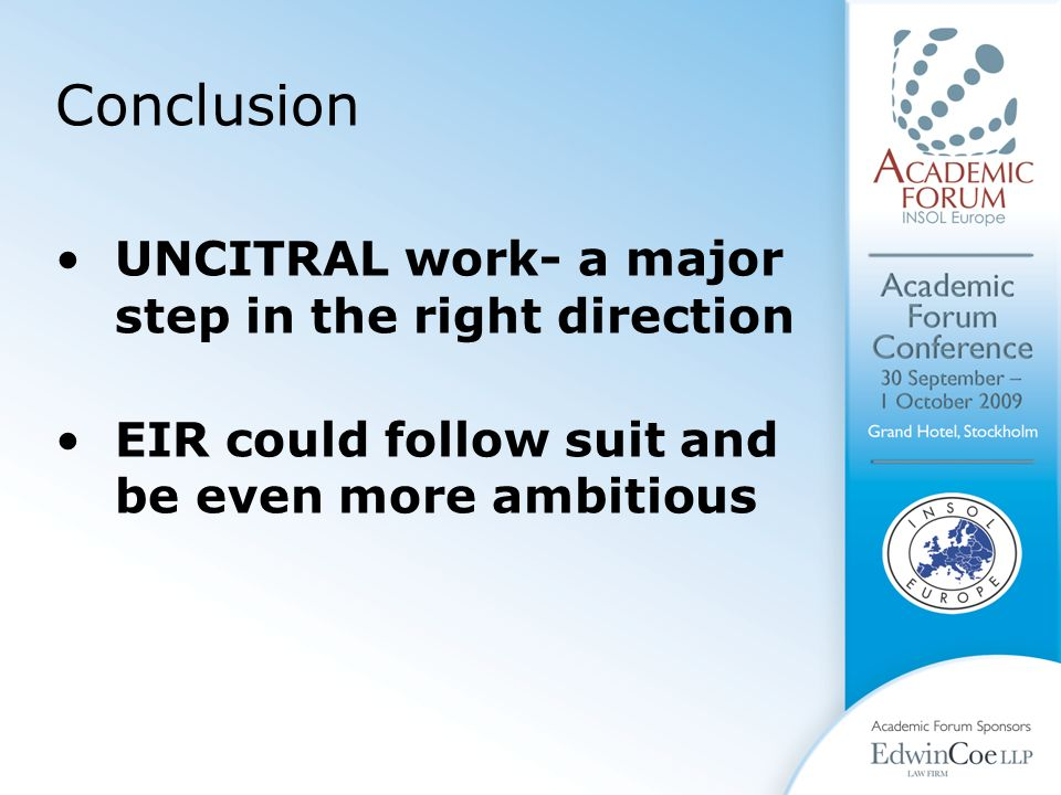 Conclusion UNCITRAL work- a major step in the right direction EIR could follow suit and be even more ambitious