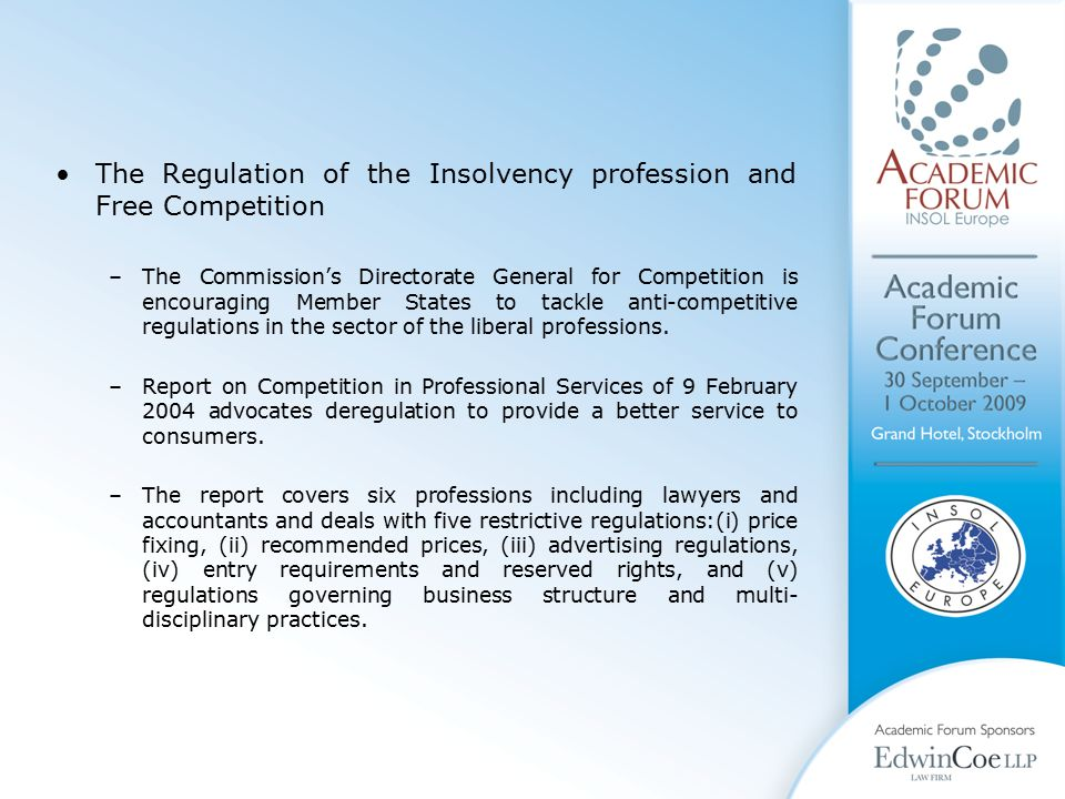 The Regulation of the Insolvency profession and Free Competition –The Commission's Directorate General for Competition is encouraging Member States to tackle anti-competitive regulations in the sector of the liberal professions.