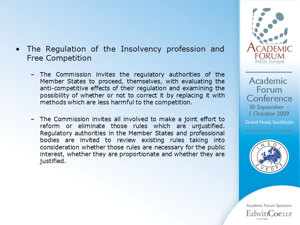 The Regulation of the Insolvency profession and Free Competition –The Commission invites the regulatory authorities of the Member States to proceed, themselves, with evaluating the anti-competitive effects of their regulation and examining the possibility of whether or not to correct it by replacing it with methods which are less harmful to the competition.