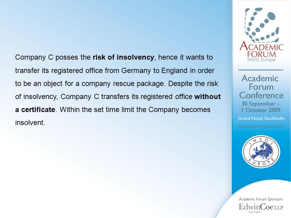Company C posses the risk of insolvency, hence it wants to transfer its registered office from Germany to England in order to be an object for a company rescue package.