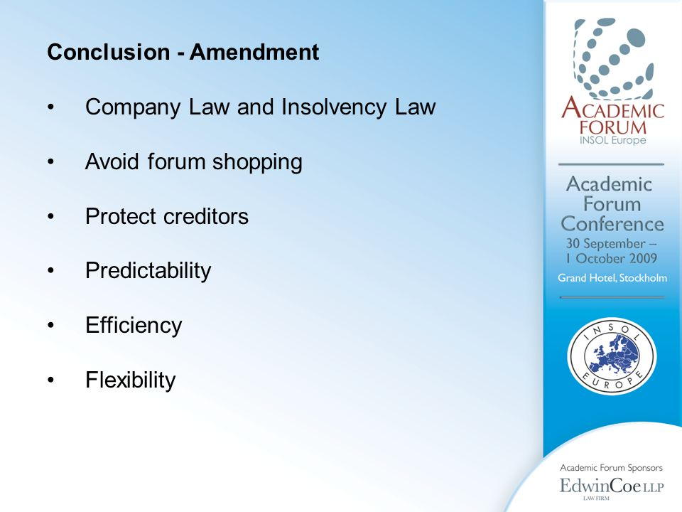 Conclusion - Amendment Company Law and Insolvency Law Avoid forum shopping Protect creditors Predictability Efficiency Flexibility