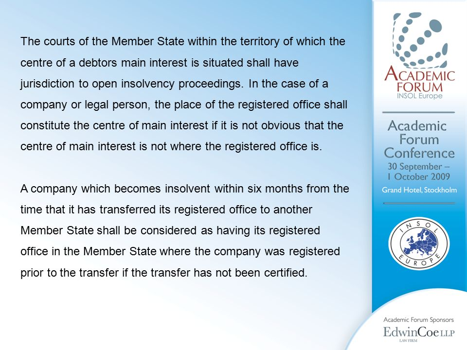 The courts of the Member State within the territory of which the centre of a debtors main interest is situated shall have jurisdiction to open insolvency proceedings.