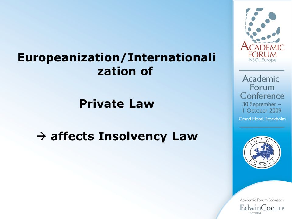Europeanization/Internationali zation of Private Law  affects Insolvency Law