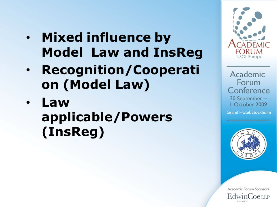 Mixed influence by Model Law and InsReg Recognition/Cooperati on (Model Law) Law applicable/Powers (InsReg)