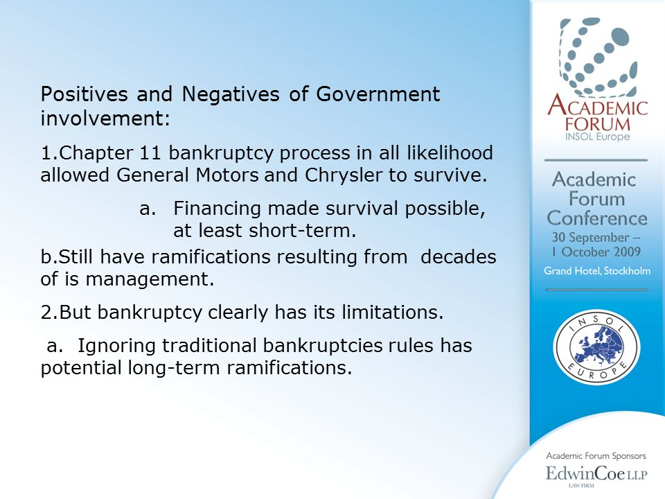 Positives and Negatives of Government involvement: 1.Chapter 11 bankruptcy process in all likelihood allowed General Motors and Chrysler to survive.