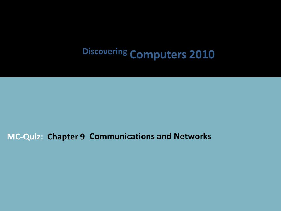 MC-Quiz: Chapter 9 Communications and Networks Discovering Computers