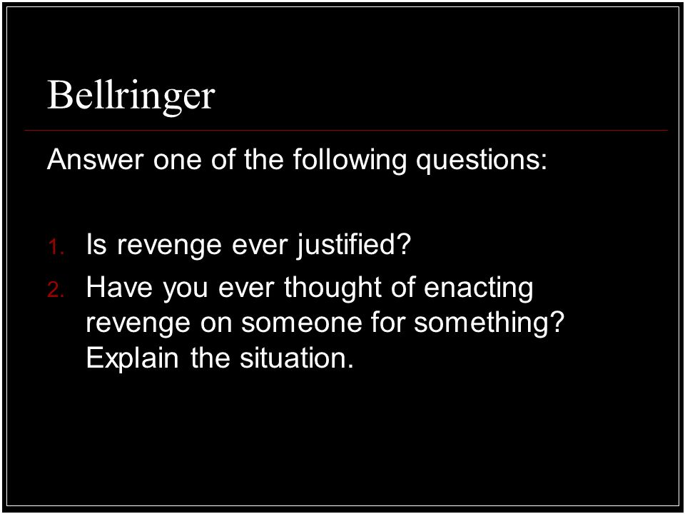 when is revenge justified I think that revenge could be justified, but isn't necessary think about it the person who did the act probably doesn't feel guilty about the act nor thinks about it.