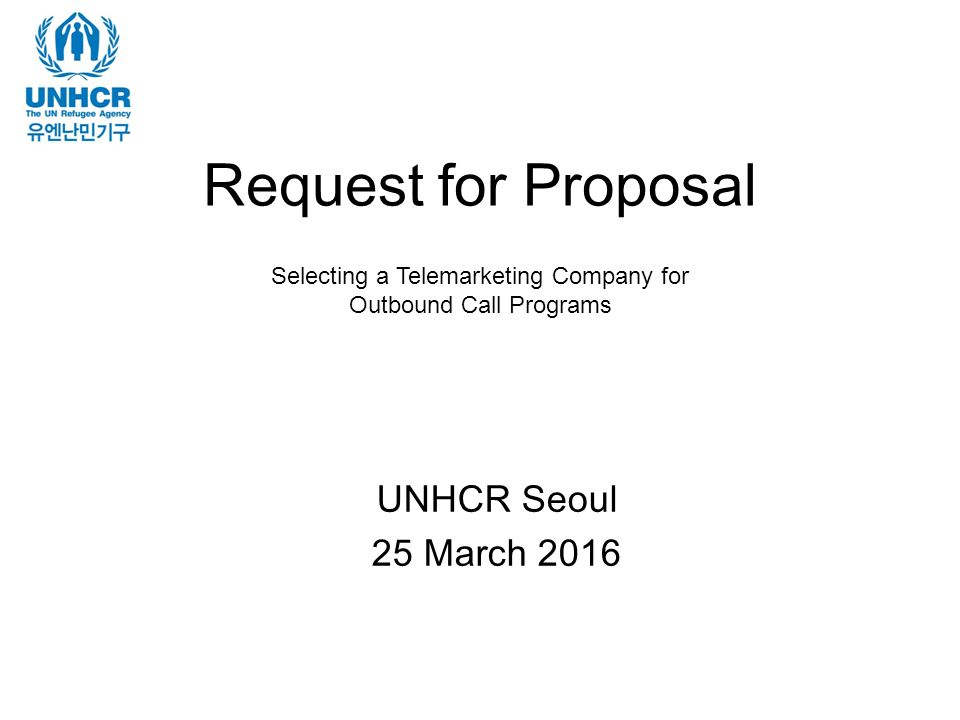 1 request for proposal unhcr seoul 25 march 2016 selecting a telemarketing company for outbound call programs