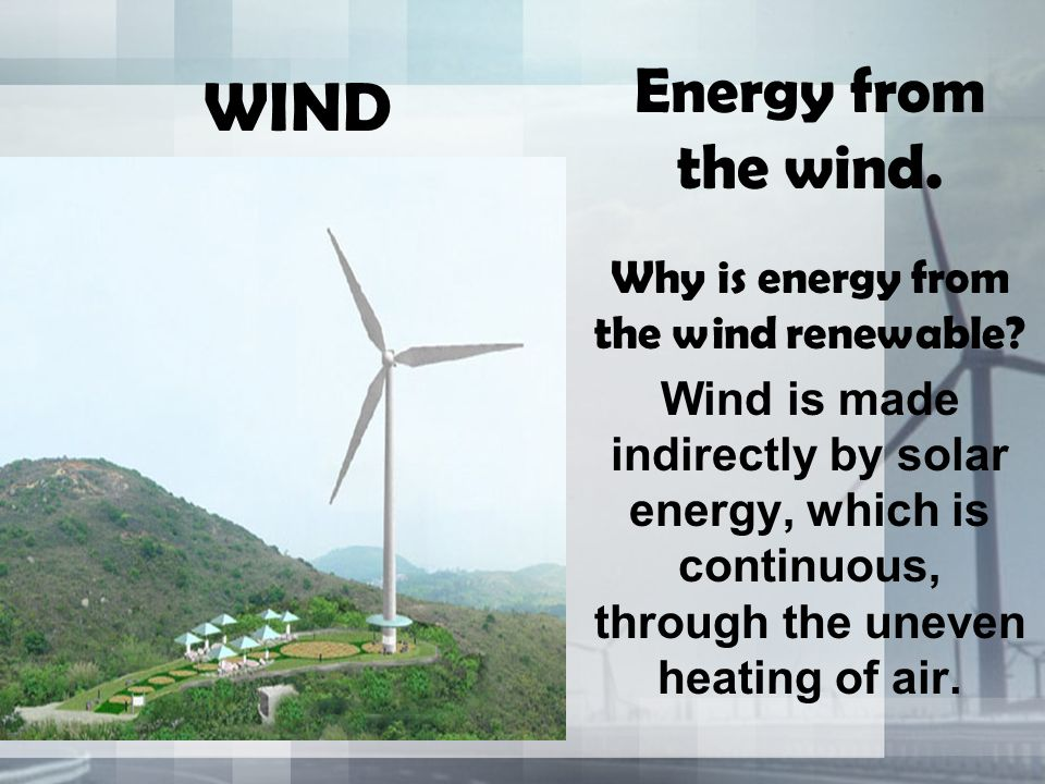 WIND Energy from the wind. Why is energy from the wind renewable.