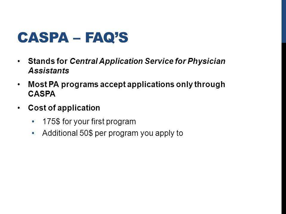 3 caspa faqs stands for central application service for physician assistants most pa programs accept applications only through caspa cost of application