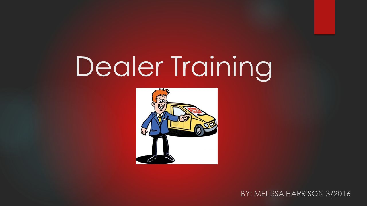 Dealer Training By Melissa Harrison 3 2016 What Do I Need Pin