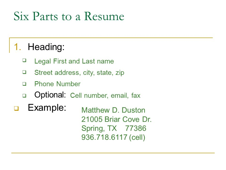 Writing a Resume. Six Parts to a Resume 1.Heading:   Optional ...