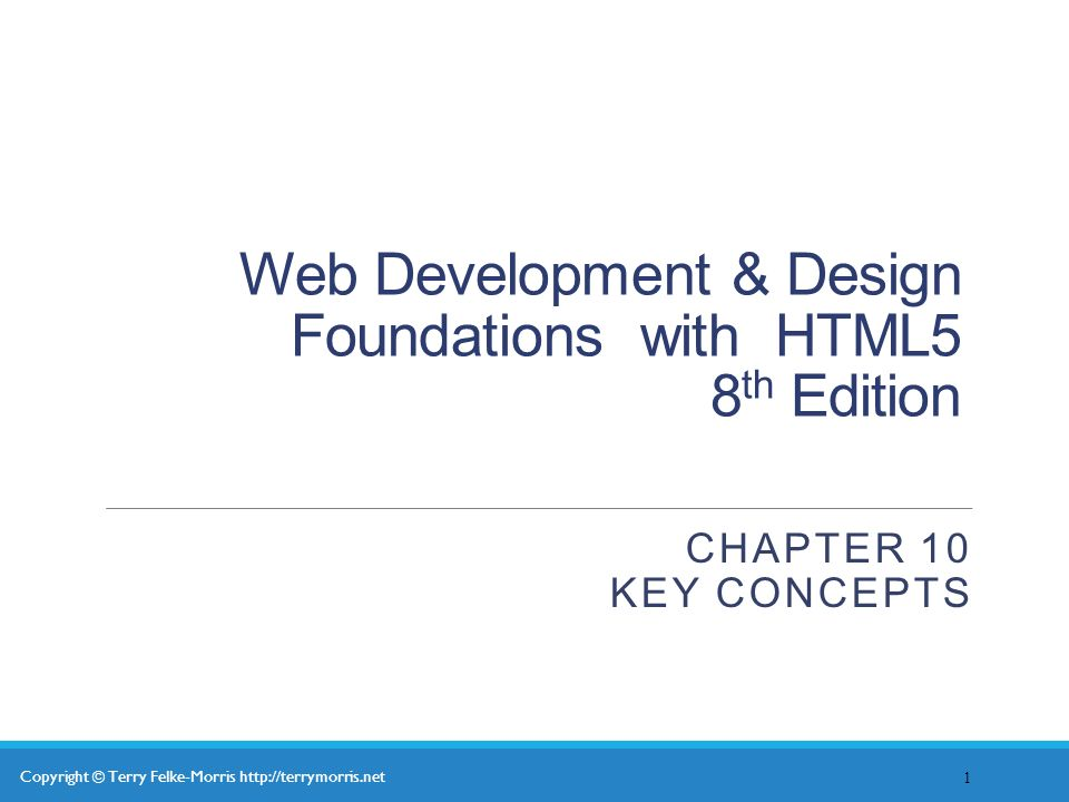 Copyright C Terry Felke Morris Web Development Design Foundations With Html5 8 Th Edition Chapter 10 Key Concepts Ppt Download