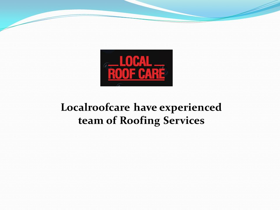 Localroofcare have experienced team of Roofing Services