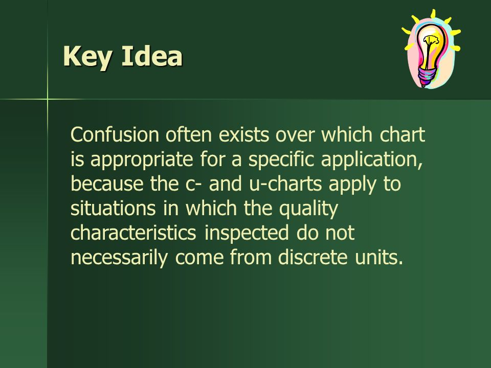 29 Key Idea Confusion Often Exists Over Which Chart Is Ropriate For A Specific Lication Because The C And U Charts Ly To Situations In