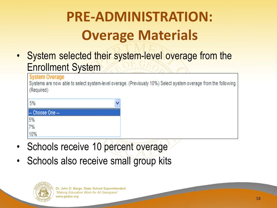 PRE-ADMINISTRATION: Overage Materials System selected their system-level overage from the Enrollment System Schools receive 10 percent overage Schools also receive small group kits 18