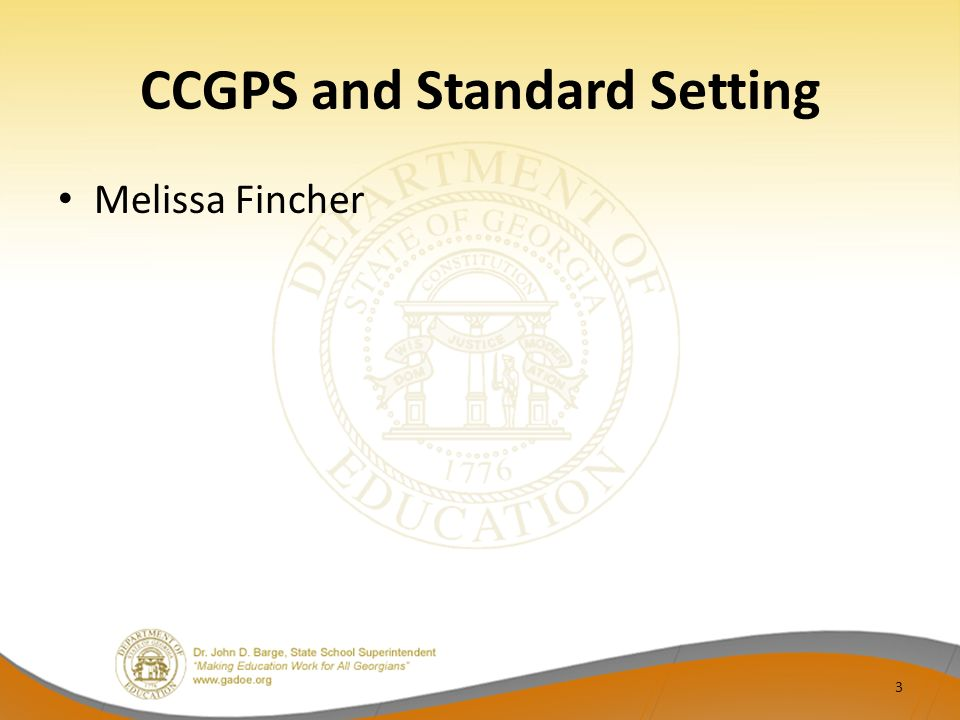 CCGPS and Standard Setting Melissa Fincher 3