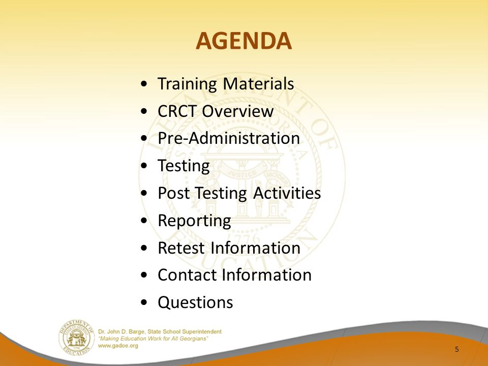 AGENDA Training Materials CRCT Overview Pre-Administration Testing Post Testing Activities Reporting Retest Information Contact Information Questions 5