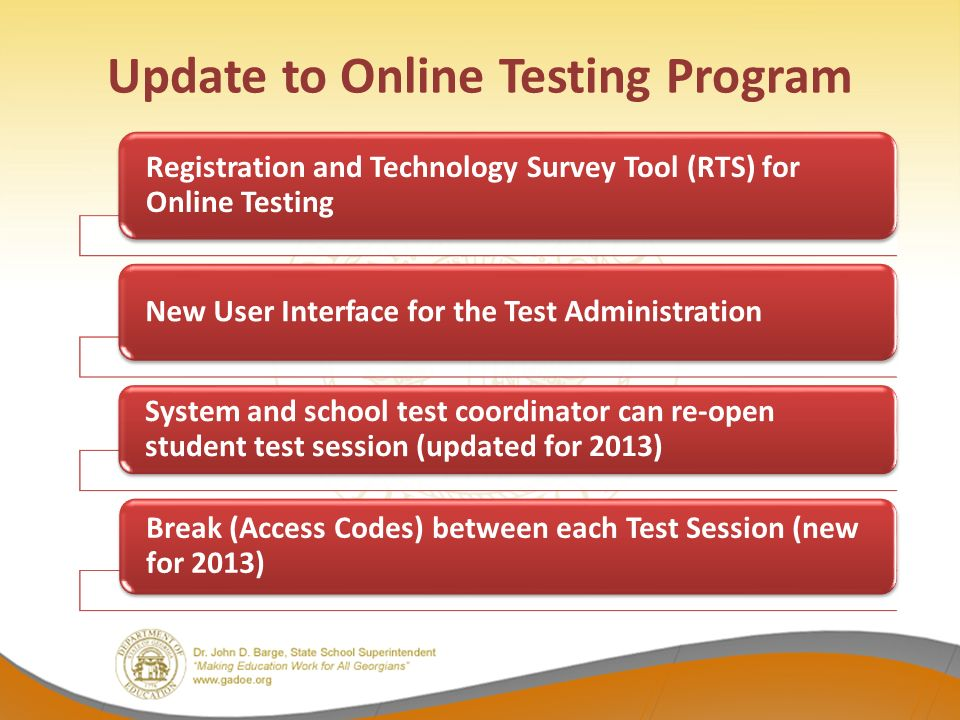 Update to Online Testing Program Registration and Technology Survey Tool (RTS) for Online Testing New User Interface for the Test Administration System and school test coordinator can re-open student test session (updated for 2013) Break (Access Codes) between each Test Session (new for 2013)