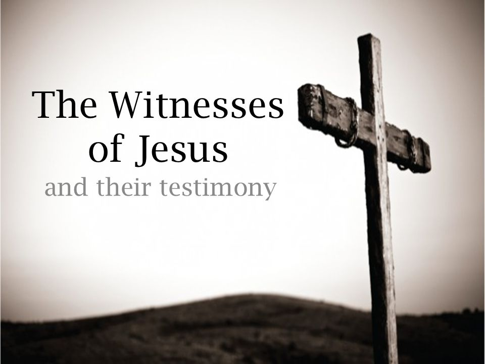 The Witnesses of Jesus and their testimony