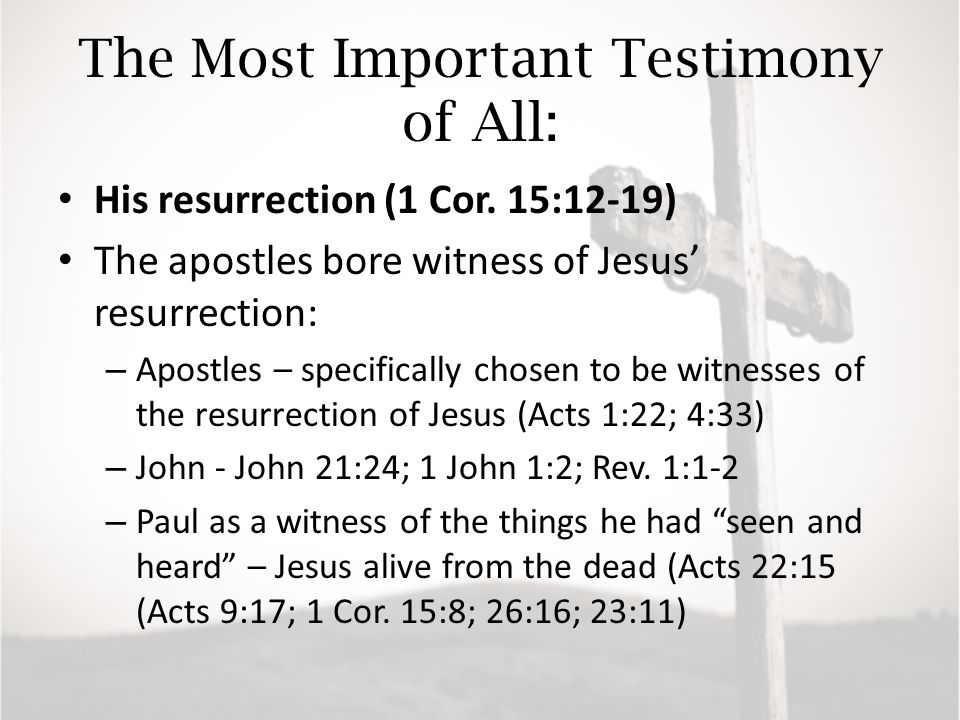 The Most Important Testimony of All: His resurrection (1 Cor.