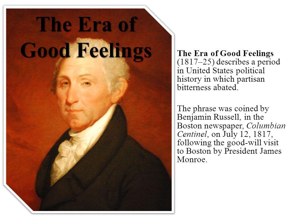The Era of Good Feelings The Era of Good Feelings (1817–25