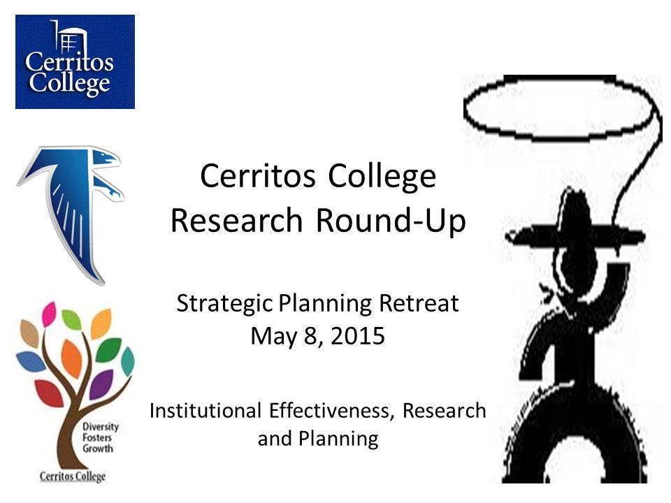 Cerritos College Research Round-Up Strategic Planning Retreat May 8 ...