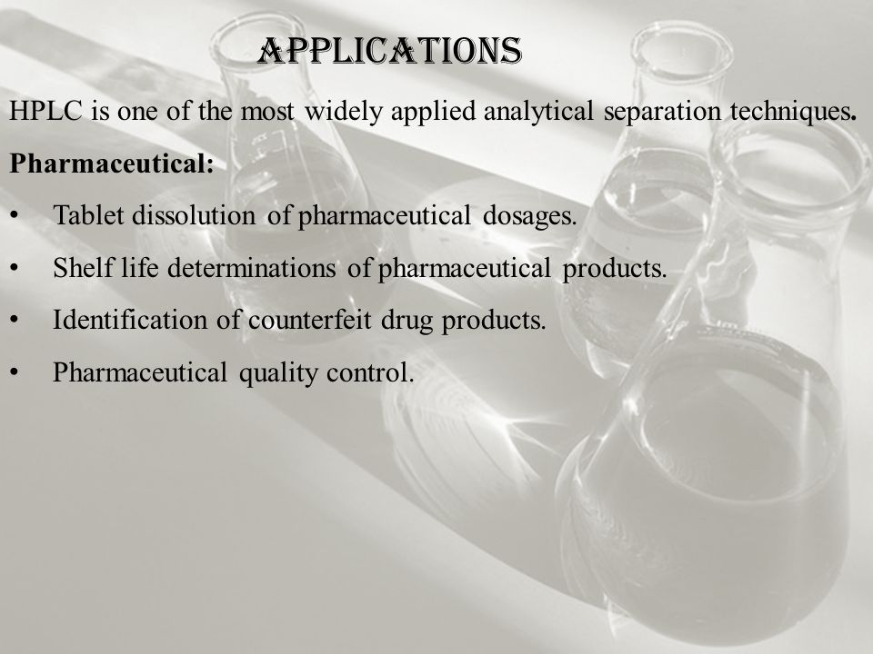 Applications HPLC is one of the most widely applied analytical separation techniques.