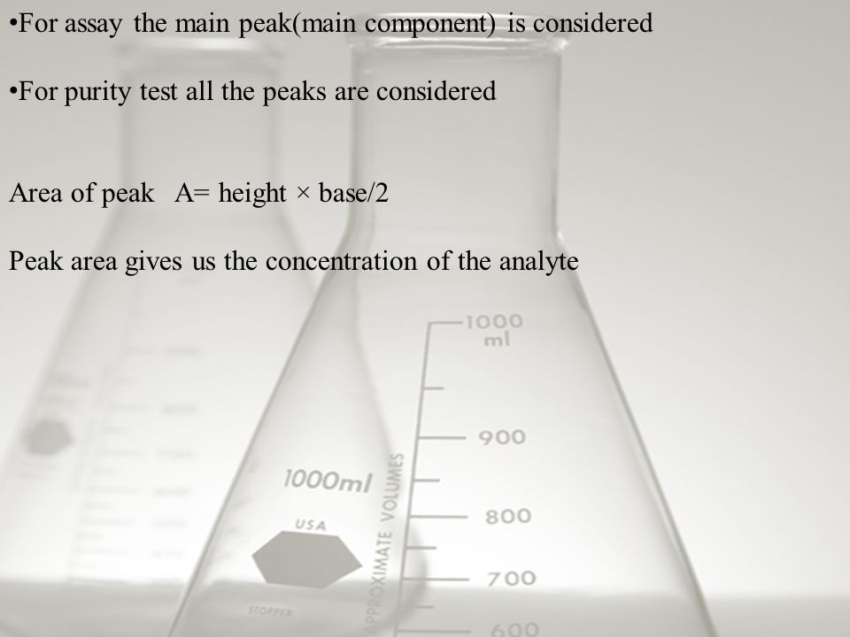 For assay the main peak(main component) is considered For purity test all the peaks are considered Area of peak A= height × base/2 Peak area gives us the concentration of the analyte