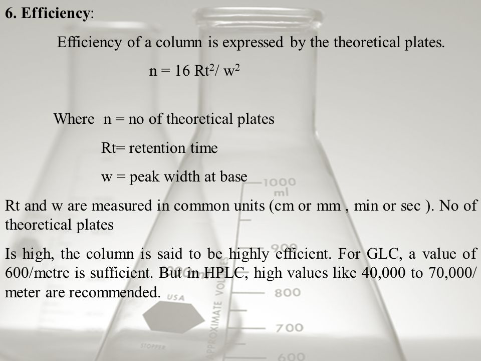 6. Efficiency: Efficiency of a column is expressed by the theoretical plates.