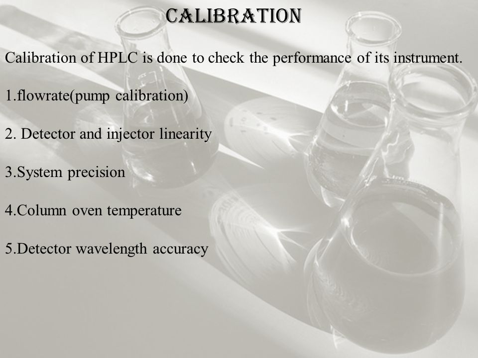 CALIBRATION Calibration of HPLC is done to check the performance of its instrument.