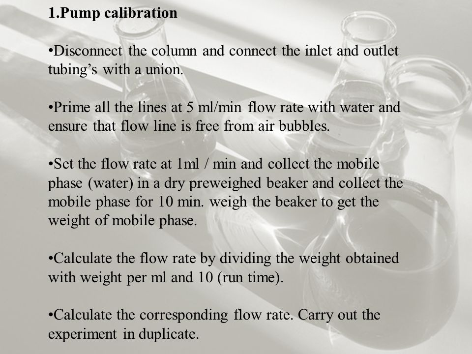 1.Pump calibration Disconnect the column and connect the inlet and outlet tubing's with a union.