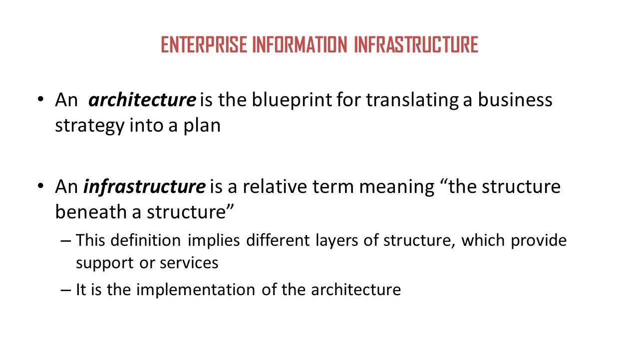 Enterprise information technology infrastructure naila anwar 4 enterprise information infrastructure an architecture is the blueprint for translating a business malvernweather Image collections