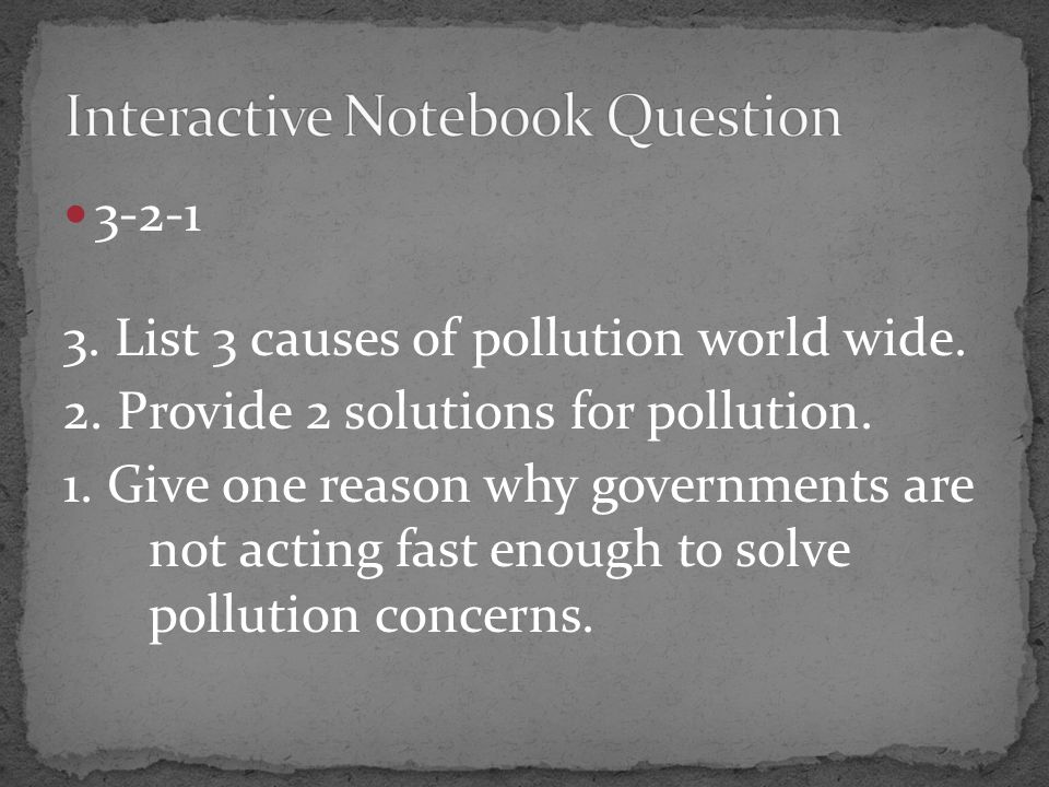 3-2-1 3. List 3 causes of pollution world wide. 2.