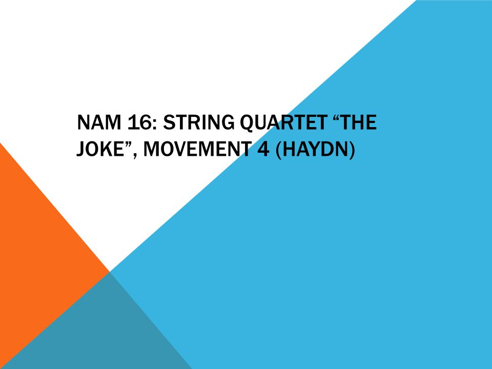 "NAM 16: STRING QUARTET ""THE JOKE"", MOVEMENT 4 (HAYDN) - ppt download"
