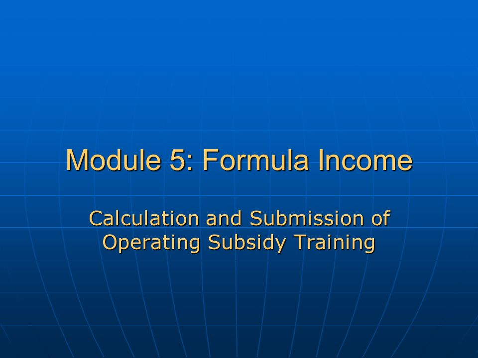 Module 5: Formula Income Calculation and Submission of Operating Subsidy Training
