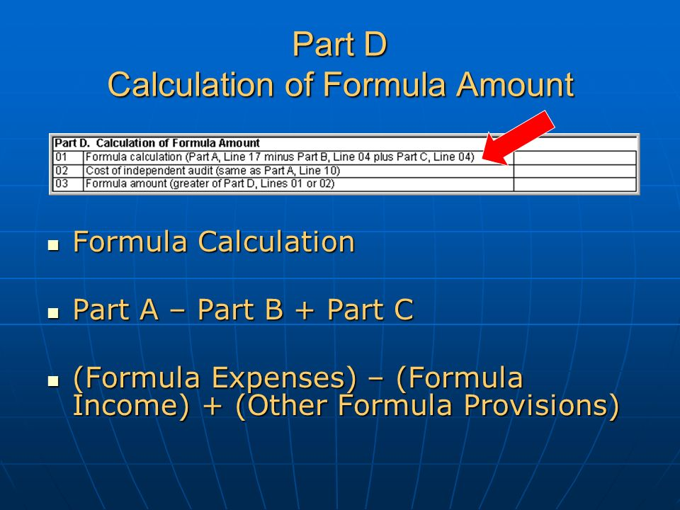 Part D Calculation of Formula Amount Formula Calculation Formula Calculation Part A – Part B + Part C Part A – Part B + Part C (Formula Expenses) – (Formula Income) + (Other Formula Provisions) (Formula Expenses) – (Formula Income) + (Other Formula Provisions)