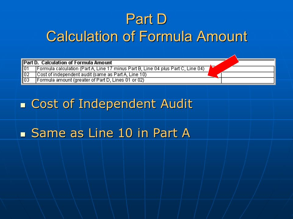 Part D Calculation of Formula Amount Cost of Independent Audit Cost of Independent Audit Same as Line 10 in Part A Same as Line 10 in Part A
