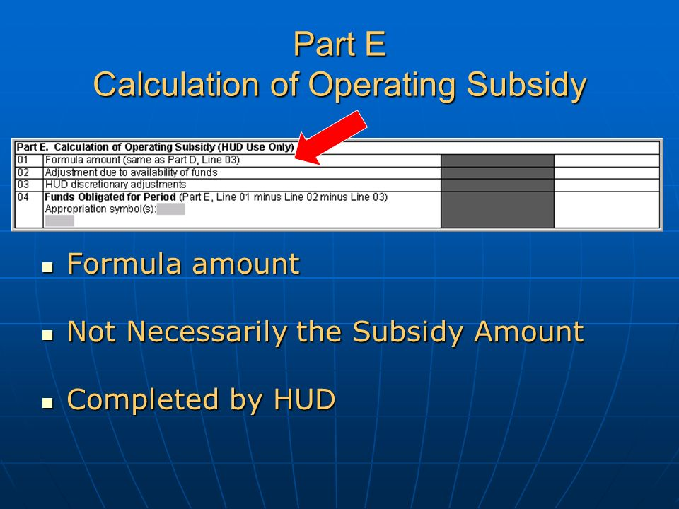 Part E Calculation of Operating Subsidy Formula amount Formula amount Not Necessarily the Subsidy Amount Not Necessarily the Subsidy Amount Completed by HUD Completed by HUD