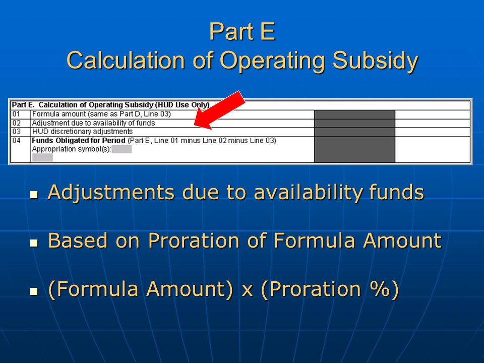 Part E Calculation of Operating Subsidy Adjustments due to availability funds Adjustments due to availability funds Based on Proration of Formula Amount Based on Proration of Formula Amount (Formula Amount) x (Proration %) (Formula Amount) x (Proration %)