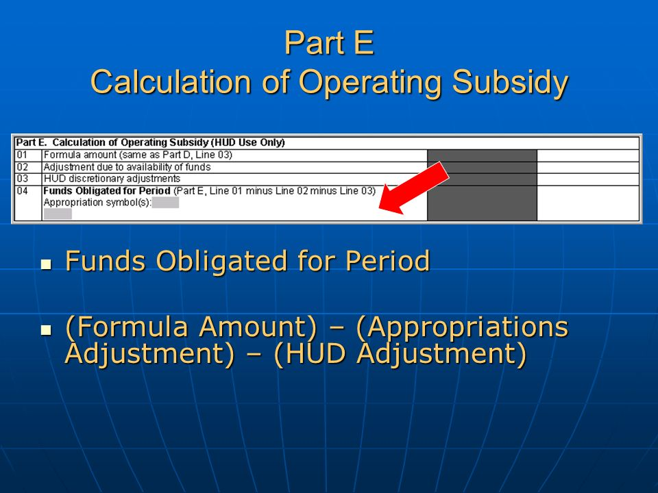 Part E Calculation of Operating Subsidy Funds Obligated for Period Funds Obligated for Period (Formula Amount) – (Appropriations Adjustment) – (HUD Adjustment) (Formula Amount) – (Appropriations Adjustment) – (HUD Adjustment)